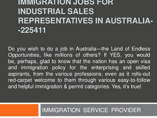 IMMIGRATION JOBS FOR INDUSTRIAL SALES REPRESENTATIVES IN AUSTRALIA-225411 Do you wish to do a job in Australia—the Land of...