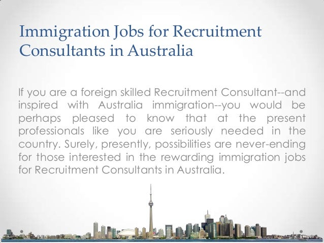 Immigration Jobs for Recruitment Consultants in Australia If you are a foreign skilled Recruitment Consultant--and inspire...