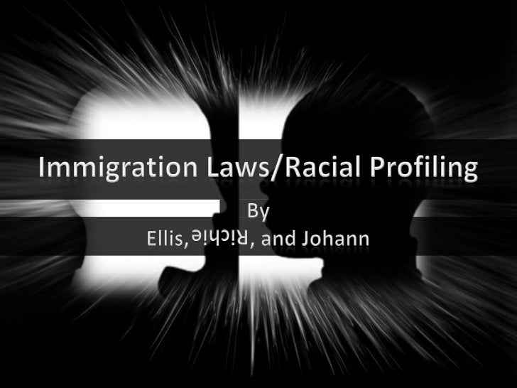Immigration Laws/Racial Profiling<br />ByEllis,		, and Johann<br />Richie<br />