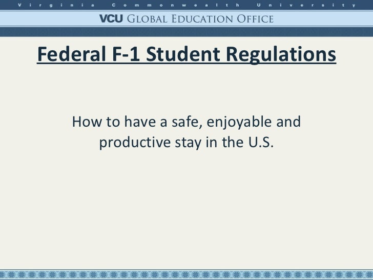 Federal F-1 Student Regulations How to have a safe, enjoyable and productive stay in the U.S.