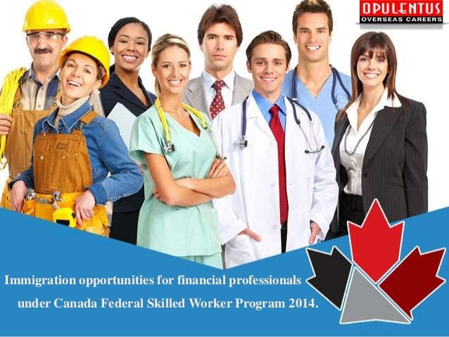 Immigration opportunities for financial professionals under Canada Federal Skilled Worker Program 2014.