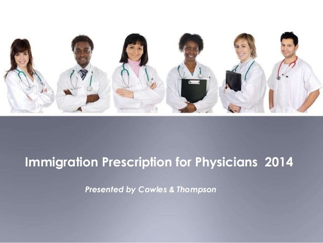 Immigration Prescription for Physicians 2014 Presented by Cowles & Thompson
