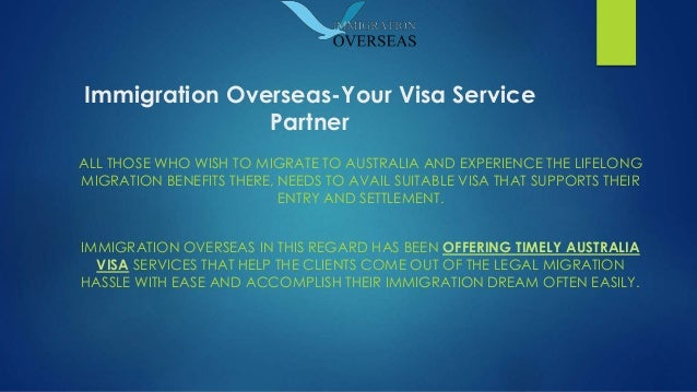 Immigration Overseas-Your Visa Service Partner ALL THOSE WHO WISH TO MIGRATE TO AUSTRALIA AND EXPERIENCE THE LIFELONG MIGR...