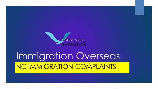 Immigration Overseas NO IMMIGRATION COMPLAINTS