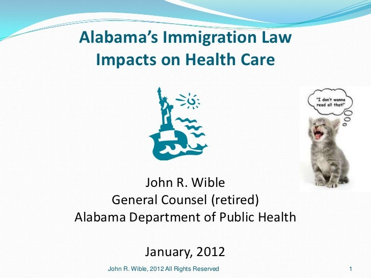 Alabama's Immigration Law  Impacts on Health Care          John R. Wible     General Counsel (retired)Alabama Department o...