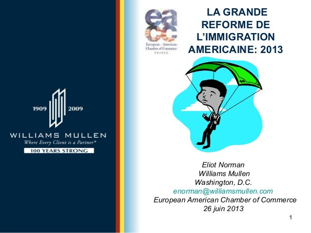 LA GRANDE REFORME DE L'IMMIGRATION AMERICAINE: 2013  Eliot Norman Williams Mullen Washington, D.C. enorman@williamsmullen....