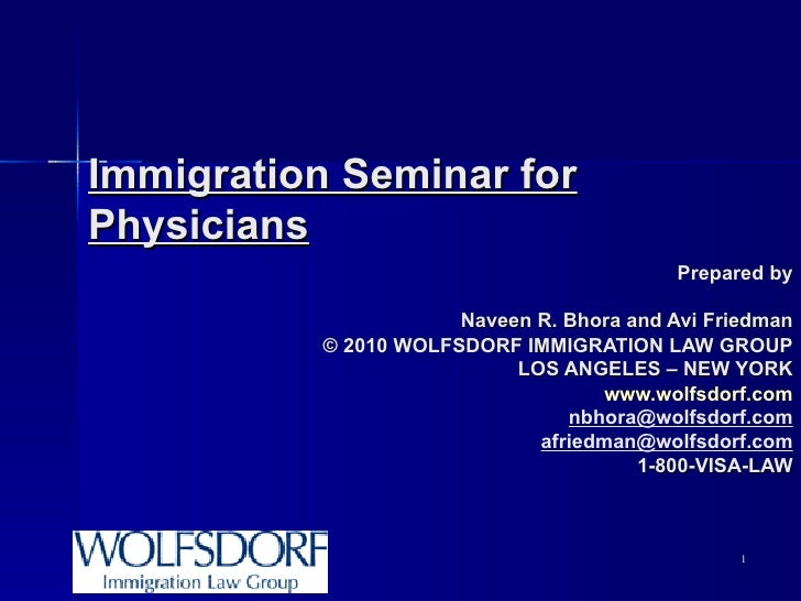 Immigration Seminar for Physicians Prepared by Naveen R. Bhora and Avi Friedman © 2010  WOLFSDORF IMMIGRATION LAW GROUP LO...