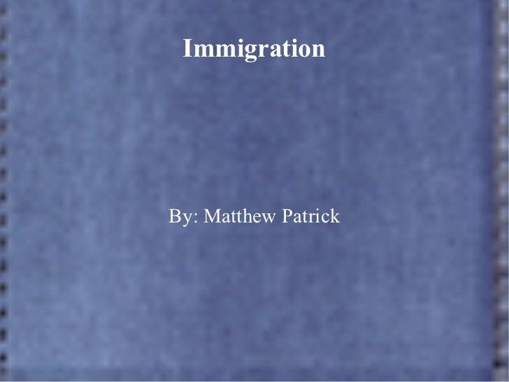 Immigration By: Matthew Patrick