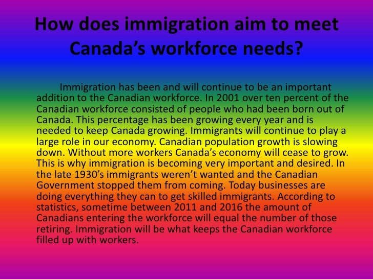 "how does canada benefit from immigration Immigrants make up approximately 22 per cent of canada's population  impact  on canada's economy should the flow of immigrants into the country  there are "" huge benefits to immigration,"" there are many variables to."