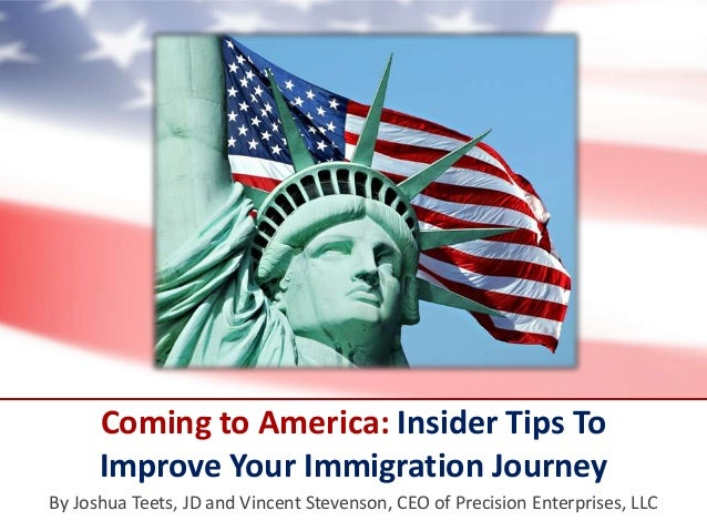 Coming to America: Insider Tips To Improve Your Immigration Journey By Joshua Teets, JD and Vincent Stevenson, CEO of Prec...