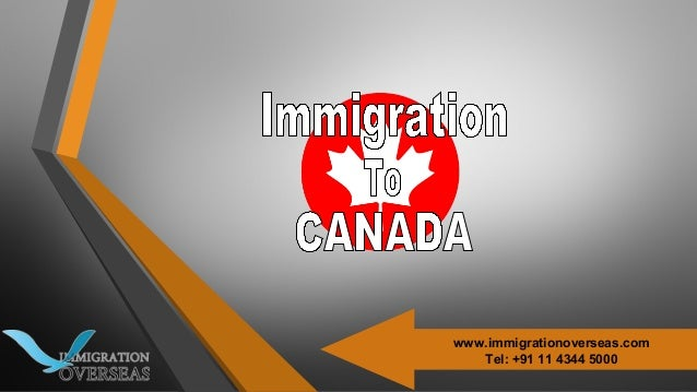 www.immigrationoverseas.com Tel: +91 11 4344 5000