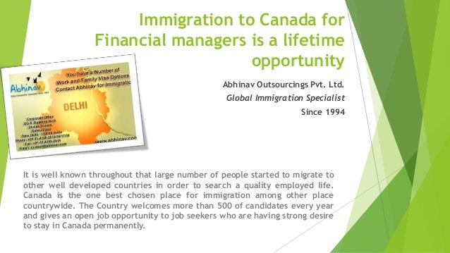 Immigration to Canada for Financial managers is a lifetime opportunity Abhinav Outsourcings Pvt. Ltd. Global Immigration S...