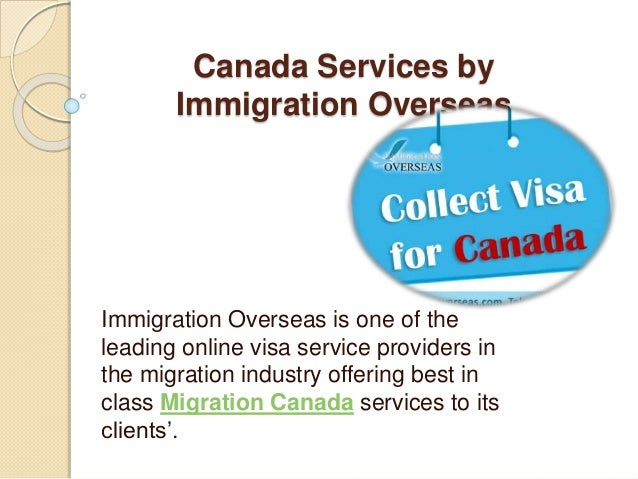 Canada Services by Immigration Overseas Immigration Overseas is one of the leading online visa service providers in the mi...