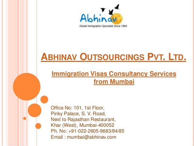 ABHINAV OUTSOURCINGS PVT. LTD. Immigration Visas Consultancy Services from Mumbai  Office No: 101, 1st Floor, Pinky Palace...