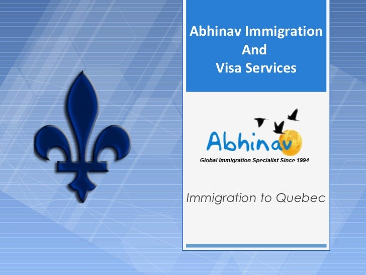 Abhinav Immigration       And   Visa ServicesImmigration to Quebec