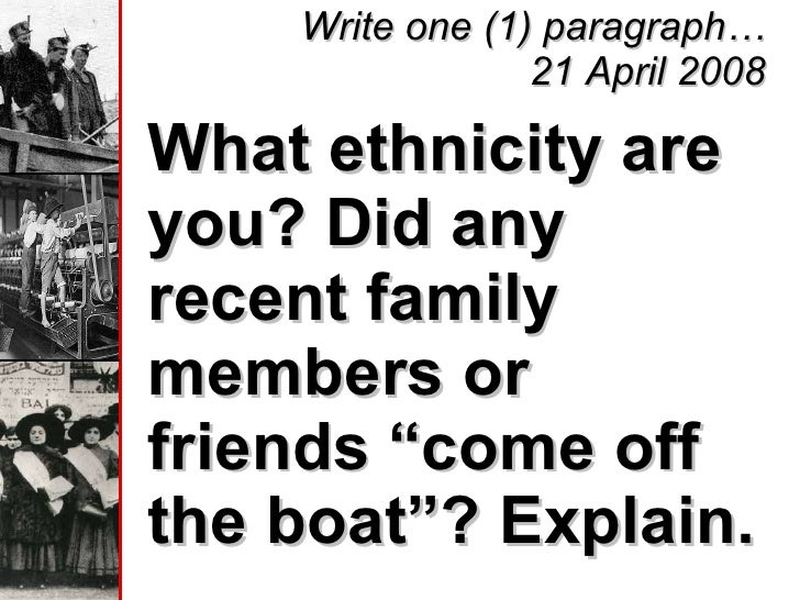 """Write one (1) paragraph… 21 April 2008 <ul><li>What ethnicity are you? Did any recent family members or friends """"come off ..."""
