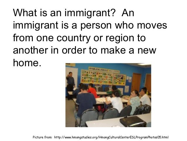 What is an immigrant? Animmigrant is a person who movesfrom one country or region toanother in order to make a newhome.   ...