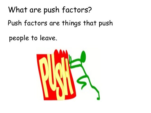 push and pull factors in the Migration - movement of people to a new area or country in order to find work or better living conditions - oxford dictionary emigration - leaving your country for another one.