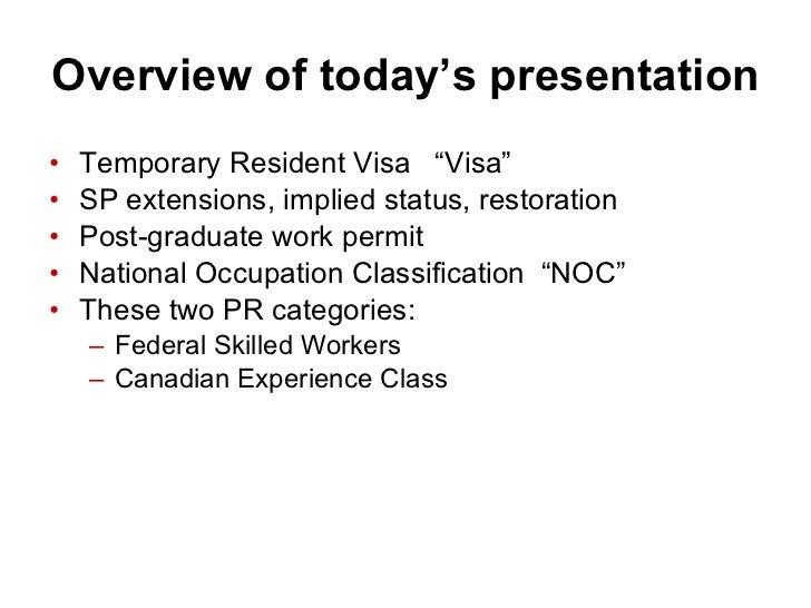 "Overview of today's presentation <ul><li>Temporary Resident Visa  ""Visa"" </li></ul><ul><li>SP extensions, implied status, ..."