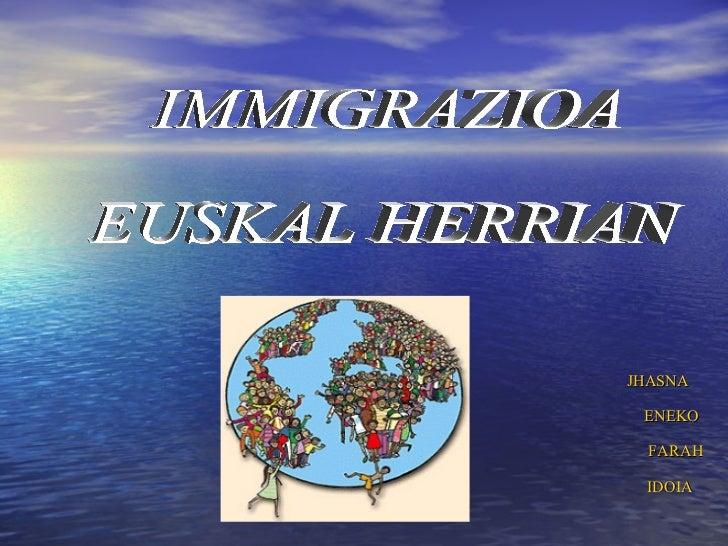 JHASNA ENEKO  FARAH IDOIA IMMIGRAZIOA  EUSKAL HERRIAN