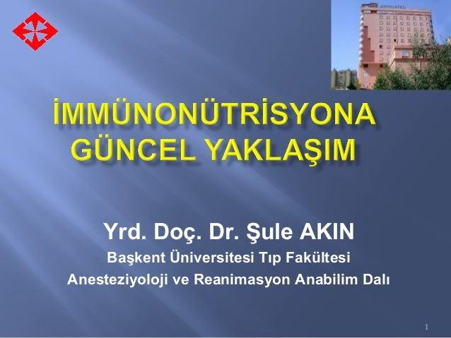 Yrd. Doç. Dr. Şule AKIN Başkent Üniversitesi Tıp Fakültesi Anesteziyoloji ve Reanimasyon Anabilim Dalı 1