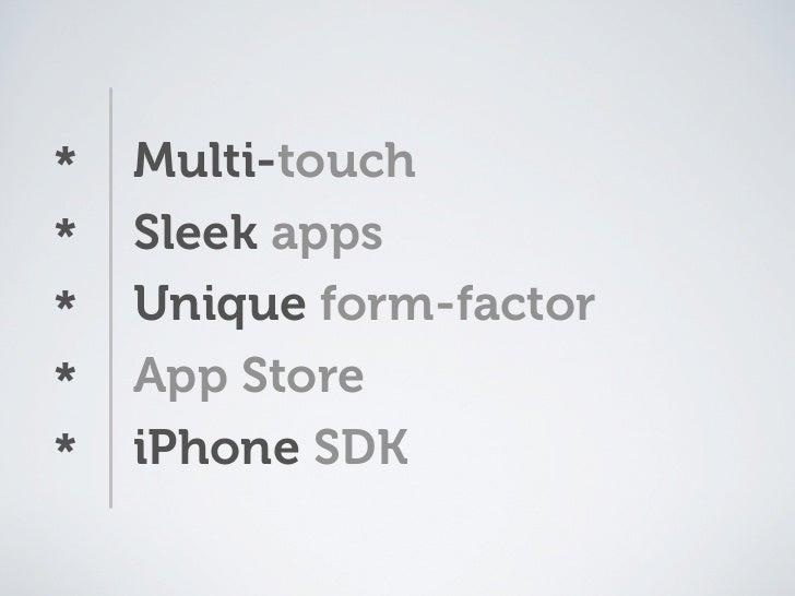 *   Multi-touch *   Sleek apps *   Unique form-factor *   App Store *   iPhone SDK