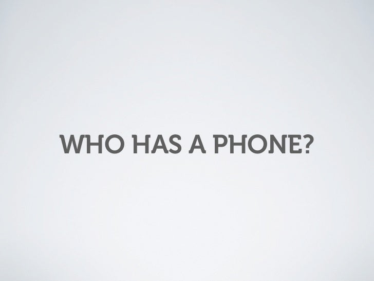 WHO HAS A PHONE?