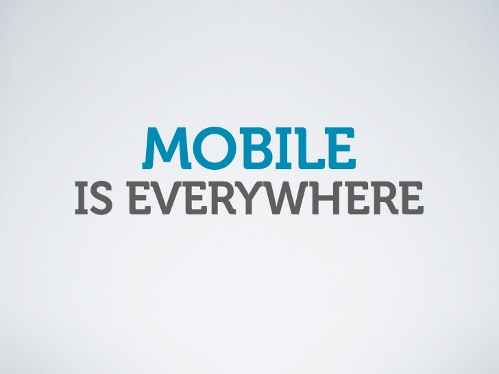 MOBILE IS EVERYWHERE