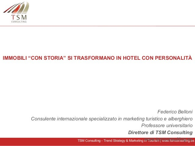 "TSM Consulting - Trend Strategy & Marketing in Tourism | www.tsmconsulting.es IMMOBILI ""CON STORIA"" SI TRASFORMANO IN HOTE..."