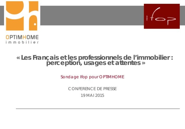 « Les Français et les professionnels de l'immobilier : perception, usages et attentes » Sondage Ifop pour OPTIMHOME CONFER...