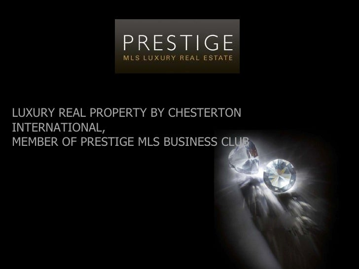 LUXURY REAL PROPERTY BY CHESTERTON INTERNATIONAL,  MEMBER OF PRESTIGE MLS BUSINESS CLUB