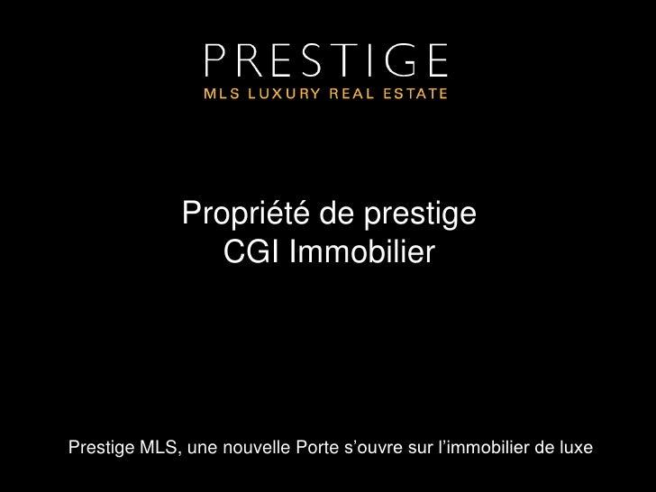 Propriété de prestigeCGI Immobilier<br />Prestige MLS, une nouvelle Porte s'ouvre sur l'immobilier de luxe<br />