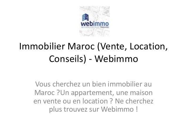 Immobilier Maroc (Vente, Location, Conseils) - Webimmo Vous cherchez un bien immobilier au Maroc ?Un appartement, une mais...