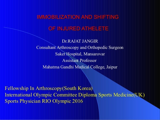IMMOBILIZATION AND SHIFTINGIMMOBILIZATION AND SHIFTING OF INJURED ATHELETEOF INJURED ATHELETE Dr.RAJAT JANGIR Consultant A...