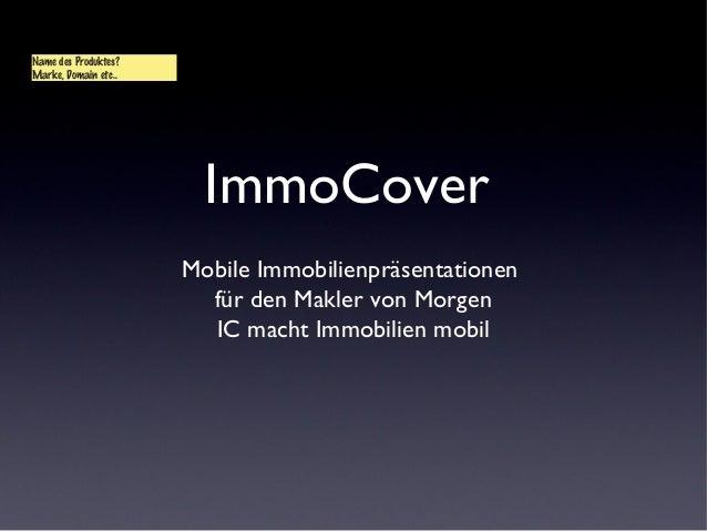 ImmoCoverMobile Immobilienpräsentationenfür den Makler von MorgenIC macht Immobilien mobilName des Produktes?Marke, Domain...