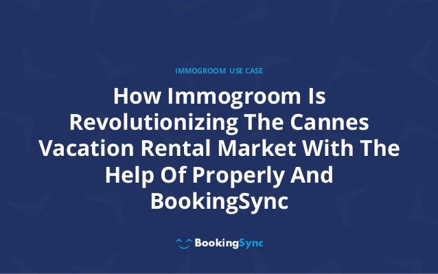 How Immogroom Is Revolutionizing The Cannes Vacation Rental Market With The Help Of Properly And BookingSync IMMOGROOM USE...