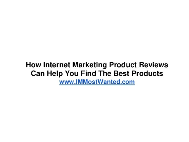 How Internet Marketing Product Reviews Can Help You Find The Best Products        www.IMMostWanted.com