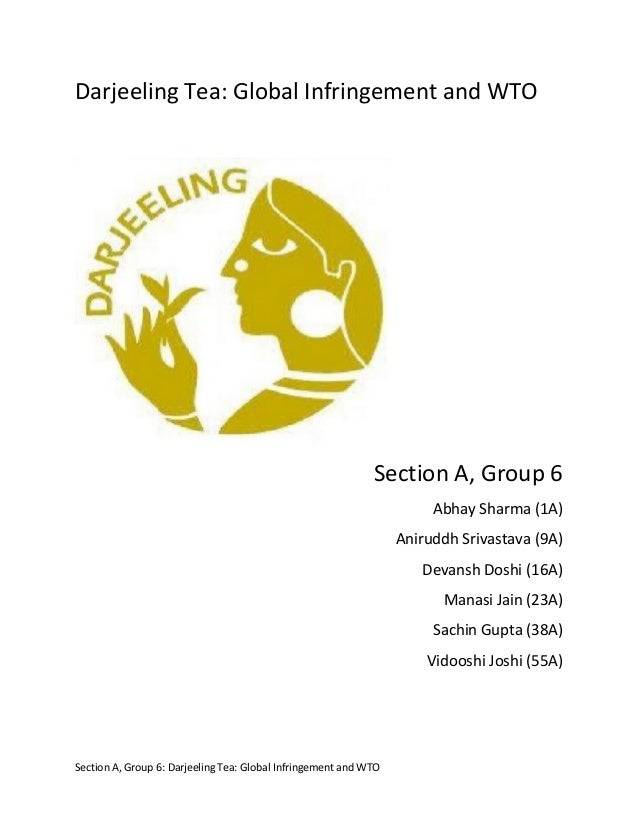 Section A, Group 6: Darjeeling Tea: Global Infringement and WTO Darjeeling Tea: Global Infringement and WTO Section A, Gro...