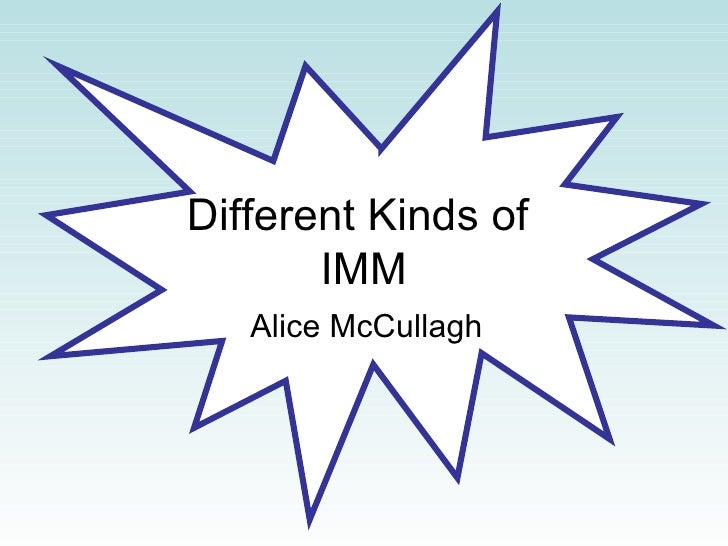 Different Kinds of  IMM Alice McCullagh