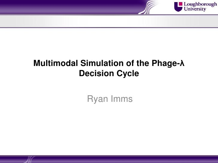 Multimodal Simulation of the Phage-λ          Decision Cycle            Ryan Imms