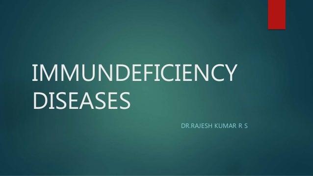 IMMUNDEFICIENCY DISEASES DR.RAJESH KUMAR R S