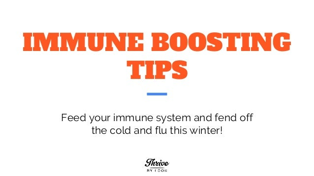 IMMUNE BOOSTING TIPS Feed your immune system and fend off the cold and flu this winter!