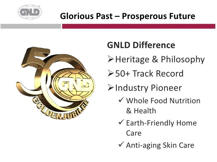 Glorious Past – Prosperous Future<br />GNLD Difference<br /><ul><li>Heritage & Philosophy