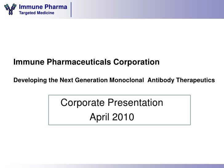 Immune Pharma  Targeted Medicine     Immune Pharmaceuticals Corporation  Developing the Next Generation Monoclonal Antibod...
