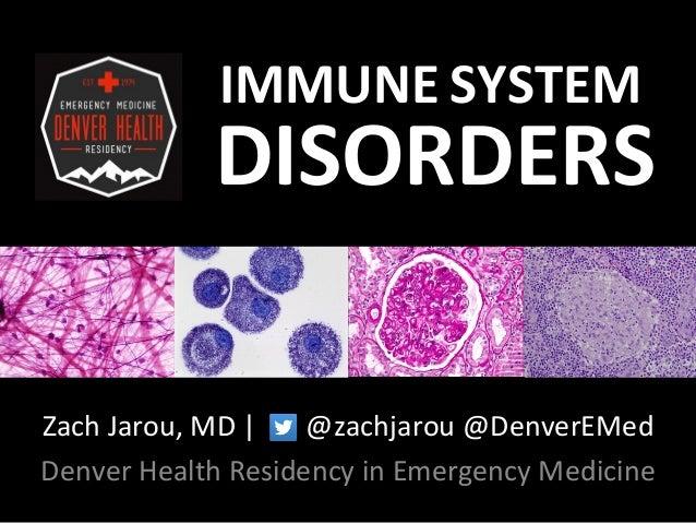 IMMUNE SYSTEM DISORDERS Zach Jarou, MD | @zachjarou @DenverEMed Denver Health Residency in Emergency Medicine