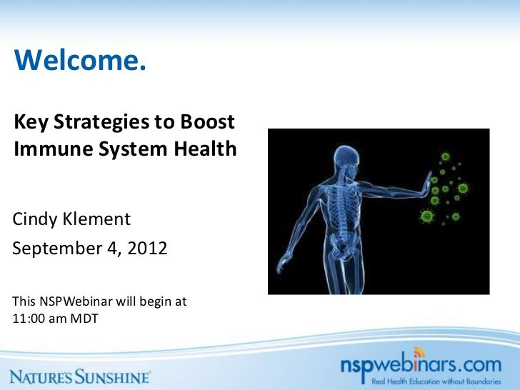 Welcome.Key Strategies to BoostImmune System HealthCindy KlementSeptember 4, 2012This NSPWebinar will begin at11:00 am MDT