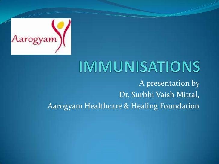 A presentation by                  Dr. Surbhi Vaish Mittal,Aarogyam Healthcare & Healing Foundation