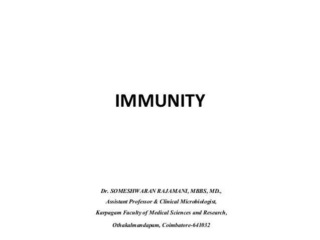 IMMUNITY Dr. SOMESHWARANRAJAMANI,MBBS, MD., AssistantProfessor & ClinicalMicrobiologist, Karpagam Faculty of Medical Scien...