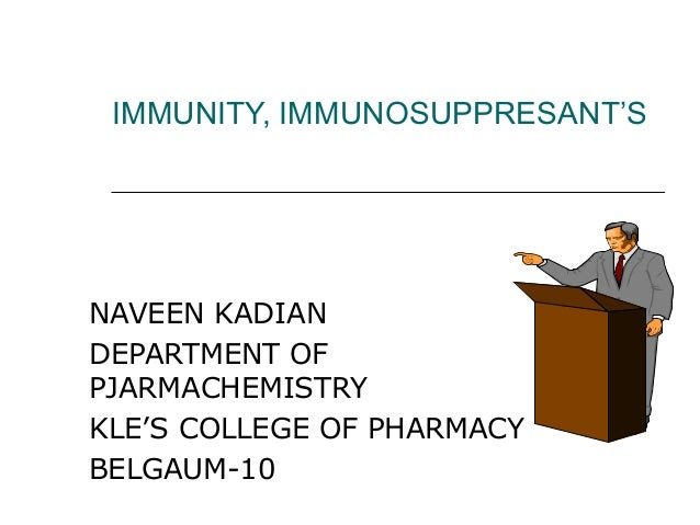 IMMUNITY, IMMUNOSUPPRESANT'S NAVEEN KADIAN DEPARTMENT OF PJARMACHEMISTRY KLE'S COLLEGE OF PHARMACY BELGAUM-10
