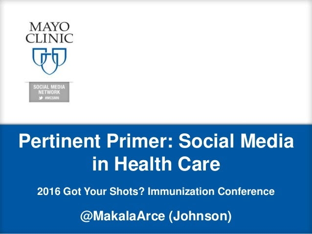 Pertinent Primer: Social Media in Health Care 2016 Got Your Shots? Immunization Conference @MakalaArce (Johnson)